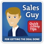 Sales Guy's Quick and Dirty Tips for Getting the Deal Done
