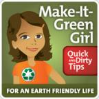 Make-It-Green Girl Quick and Dirty Tips for an Earth Friendly Life